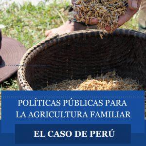[PERÚ] POLÍTICAS PÚBLICAS PARA LA AGRICULTURA FAMILIAR