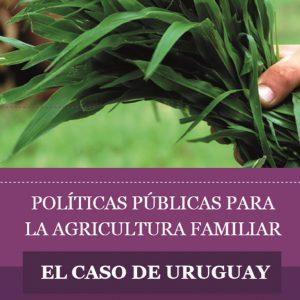 [URUGUAY] POLÍTICAS PÚBLICAS PARA LA AGRICULTURA FAMILIAR